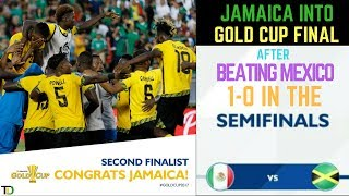 Jamaica's Reggae Boyz UPSET Mexico to qualify for the Gold Cup FINAL, against the UNITED STATES.