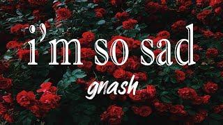 Gnash   I'm So Sad (Lyrics)