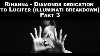 Rihanna Diamonds Dedication to Lucifer (illuminati breakdown) Part 3 of 3