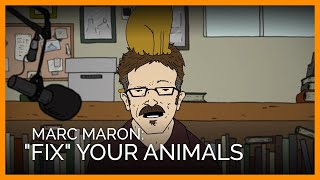 Marc Maron Wants You to 'Fix' Your Animals