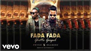 Phyno   Fada Fada (Ghetto Gospel) [Official Audio] Ft. Olamide