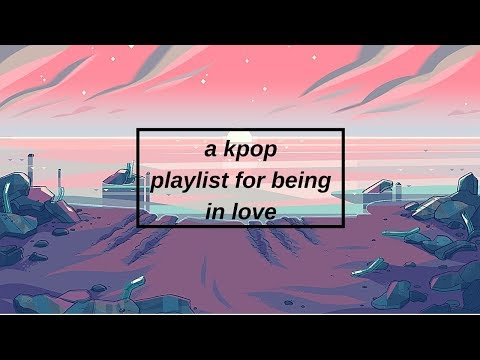a kpop playlist for being in love