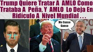 Tump quería tratar a AMLO como a Peña, y mira cómo lo dejó en ridículo a nivel mundial...