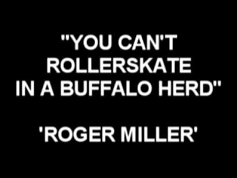You Can't Rollerskate in a Buffalo Herd performed by Roger Miller
