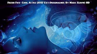 Fresh Fox- Cool As Ice (2017 Ext.Originalmix By Marc Eliow) HD