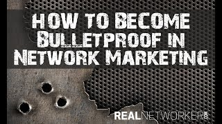 How To Become Bulletproof In Network Marketing