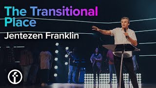 The Transitional Place | Pastor Jentezen Franklin