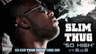 "Slim Thug ft. B.o.B ""So High"" (from Thug Show)"