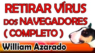 Retirar Vírus Do Navegador Da Internet Completo Por William Azarado.