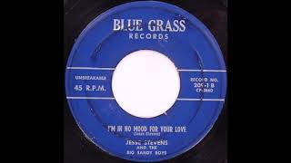 Jesse Stevens And The Big Sandy Boys  I'm In No Mood For Your Love  BLUE GRASS 209 1 B