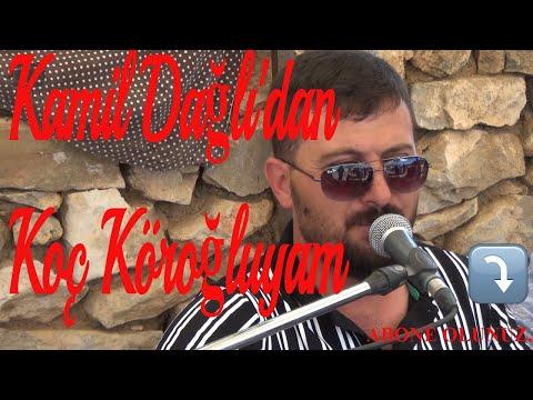 Kamil Dağlı'dan  Koç Köroğluyam ne çileler çektim ben bu yollarda.