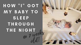 How I Got My Baby to Sleep Through the Night at 7 Weeks Old!