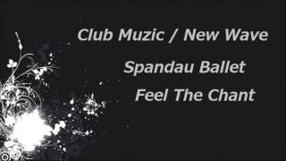 Spandau Ballet - Feel The Chant