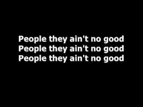 People Ain't No Good (Song) by Nick Cave and the Bad Seeds