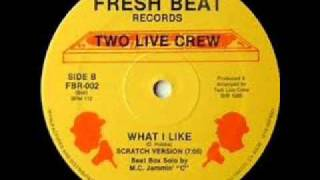 Two Live Crew- What I Like (scratch version)