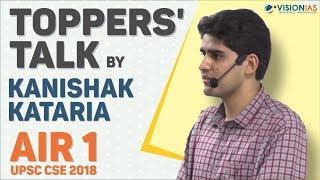 Toppers' Talk by Kanishak Kataria, AIR 1, UPSC CSE 2018