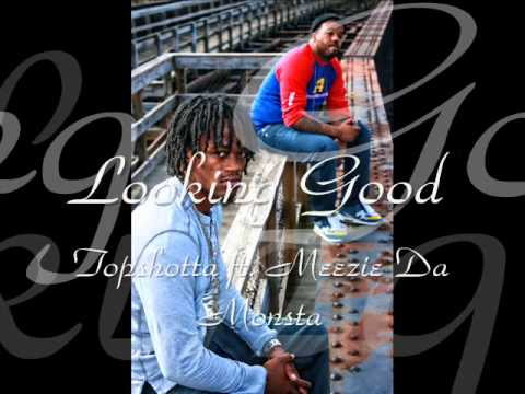 Looking Good By: Topshotta ft. Meezie Da Monsta