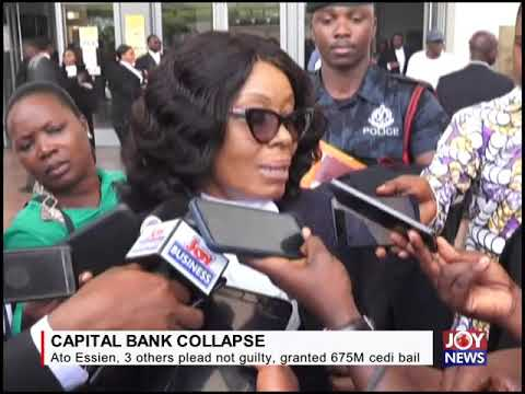 CAPITAL BANK COLLAPSE: Ato Essien, 3 others plead not guilty; granted 675 million cedi bail