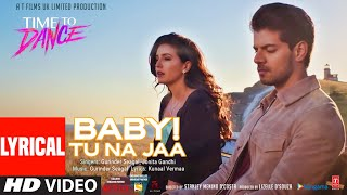 Baby! Tu Na Jaa (Full Lyrical Song) Gurinder Seagal,Jonita Gandhi | Time To Dance | Sooraj, Isabelle