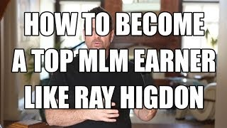 Ray Higdon - Success Secrets of Top MLM earners and network marketers like Ray Higdon