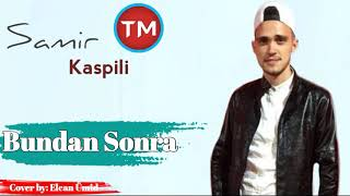 Samir Kaspili - Bundan sonra 2019