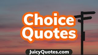 Top 15 Choice Quotes And Sayings 2020 - (Make The Right Choices)