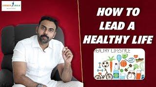 How to lead a healthy life | Dr Ashwin Vijay |