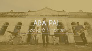 Jeosafá Pimentel - Aba Pai (Vídeo Oficial)