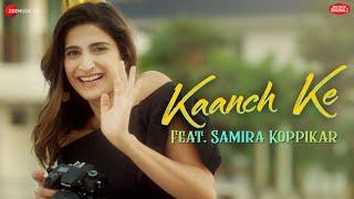 Kaanch Ke    Aahana Kumra   Samira Koppikar, Neeraj Rajawat   Zee Music Originals