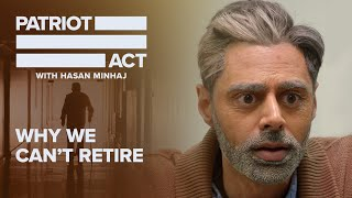 Why We Can't Retire | Patriot Act with Hasan Minhaj | Netflix
