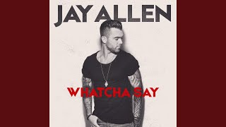Jay Allen Whatcha Say