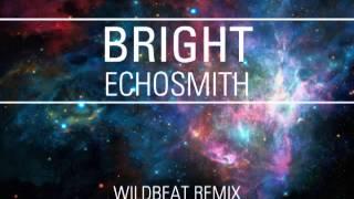 Echosmith Bright (WildBeat Remix)