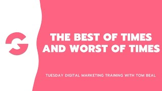 The best of times and worst of times - Digital marketing training with Tom Beal