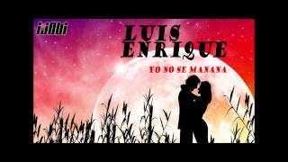 Luis Enrique - Yo No Se Manana [HIGH QUALITY MUSIC]