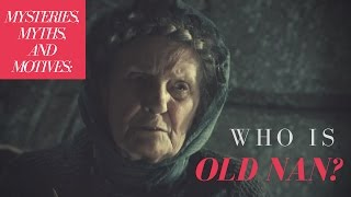 Game of Thrones/ASOIAF Theories | Mysteries, Myths and Motives | Who is Old Nan?