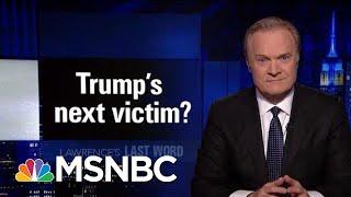 Lawrence's Last Word: President Donald Trump's Next Victim? | The Last Word | MSNBC