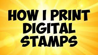 How I Print Digital Stamps