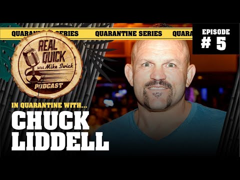 In Quarantine with… EP #5 – Chuck Liddell – Real Quick with Mike Swick Podcast