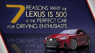 7 Reasons Why the Lexus IS 500 is the Perfect Car for Driving Enthusiasts