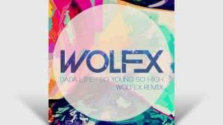 Dada Life - So Young So High (Wolfex Remix)