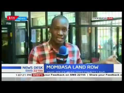 Mombasa land row: Governor Joho demands the release of seven county askaris arrested by police
