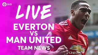 MARTIAL & LINGARD! Everton vs Manchester United LIVE TEAM NEWS STREAM