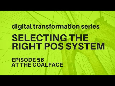 At the Coalface Episode 56: Digital Transformation Series   How to Select the Right POS System