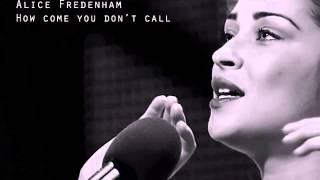 Alice Fredenham - How come you don't call