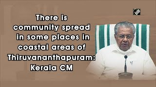 There is community spread in some places in coastal areas of Thiruvananthapuram: Kerala CM