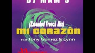 Dj Mam's Feat. Tony Gomez & Lynn - Mi Corazon (Extended French Mix)