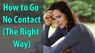 How To Go No Contact (The Right Way!)