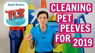 Angela Brown's Top 10 Cleaning Pet Peeves for 2019
