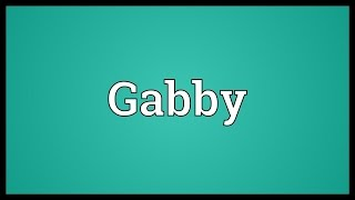 Gabby Meaning