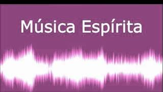 Seleção Musica Espirita Parte 1